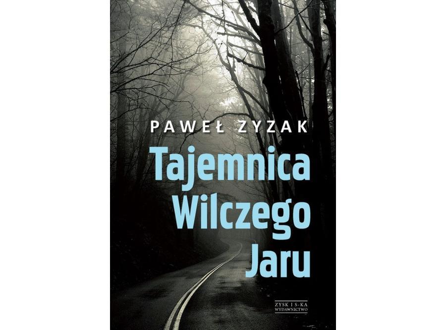 """Paweł Zyzak, """"Tajemnica Wilczego Jaru"""""""